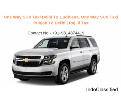 One Way SUV Taxi Delhi To Ludhiana, One Way SUV Taxi Punjab To Delhi (Ludhiana)