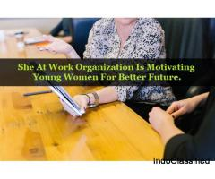 She At Work Organization Is Motivating Young Women For Better Future.