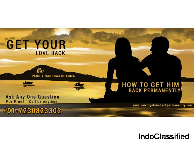 How to get him back permanently - Pandit Hansraj Sharma - +91-7230823302