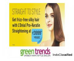 Straightening @ 3999 & Keratin/Smoothening @ 3999 - Green trends