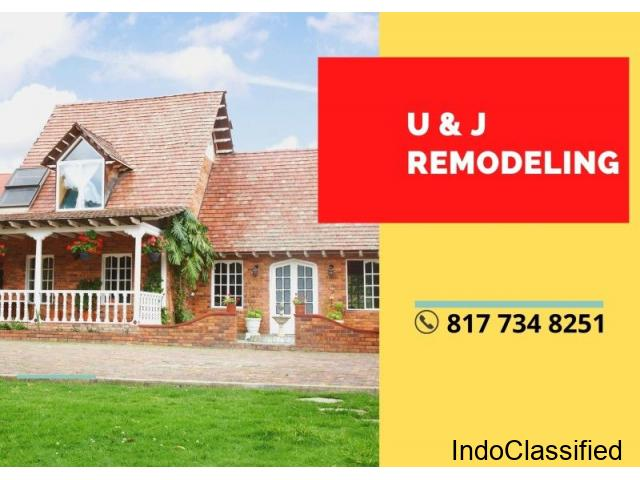 U & J REMODELING -Fort Worth