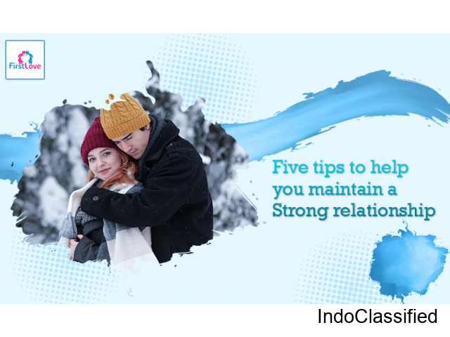 Five Tips To Help You Maintain A Strong Relationship